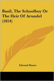 Basil, the Schoolboy or the Heir of Arundel - Edward Monro