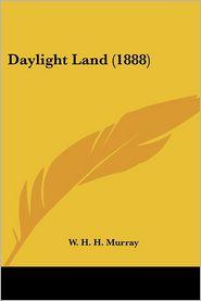 Daylight Land - William Henry Harrison Murray