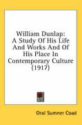 William Dunlap: A Study of His Life and Works and of His Place in Contemporary Culture (1917)