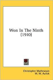 Won in The - Christopher Mathewson, W. W. Aulick (Editor), Felix Mahony (Illustrator)