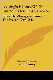 Lossing's History of the United States of America V2: From the Aboriginal Times to the Present Day (1913) - Benson John Lossing, F.O.C. Darley (Illustrator)