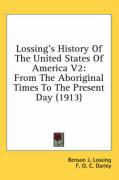 Lossing's History of the United States of America V2: From the Aboriginal Times to the Present Day (1913)