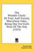 The Wonder Clock: Or Four and Twenty Marvelous Tales, Being One for Each Hour of the Day (1915)