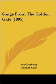 Songs from the Golden Gate - Ina Coolbrith, William Keith (Illustrator)
