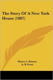 Story of a New York House - Henry C. Bunner, A.B. Frost (Illustrator)
