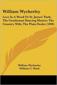 William Wycherley - William Wycherley, William C. Ward (Editor)