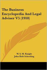 Business Encyclopedia and Legal Adviser V5 - W.S.M. Knight, John Holt Schooling (Illustrator)