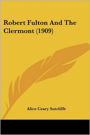 Robert Fulton and the Clermont - Alice Crary Sutcliffe