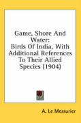 Game, Shore and Water: Birds of India, with Additional References to Their Allied Species (1904)