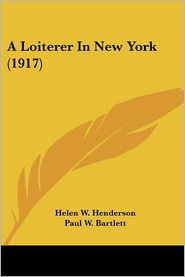 Loiterer in New York - Helen W. Henderson, Foreword by Paul W. Bartlett