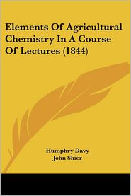 Elements of Agricultural Chemistry in a Course of Lectures - Humphry Davy