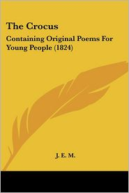 Crocus: Containing Original Poems for Young People (1824) - E. M. J. E. M.