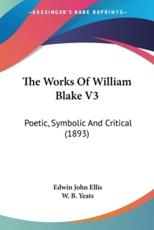 The Works of William Blake V3 - Edwin John Ellis