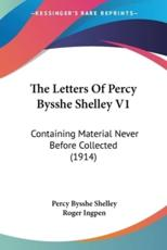 The Letters of Percy Bysshe Shelley V1 - Professor Percy Bysshe Shelley