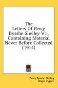 The Letters of Percy Bysshe Shelley V1: Containing Material Never Before Collected (1914)