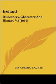 Ireland: Its Scenery, Character and History V3 (1911) - S. Hall, C. Hall
