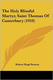 The Holy Blissful Martyr, Saint Thomas of Canterbury (1910) - Robert Hugh Benson