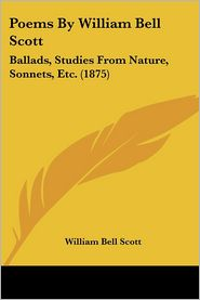 Poems by William Bell Scott: Ballads, Studies from Nature, Sonnets, Etc. (1875) - William Bell Scott