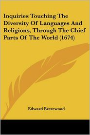 Inquiries Touching The Diversity Of Languages And Religions, Through The Chief Parts Of The World (1674) - Edward Brerewood