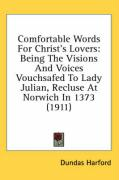 Comfortable Words for Christ's Lovers: Being the Visions and Voices Vouchsafed to Lady Julian, Recluse at Norwich in 1373 (1911)
