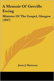 Memoir of Greville Ewing: Minister of the Gospel, Glasgow (1847) - Jessy J. Matteson