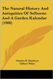 The Natural History And Antiquities Of Selborne And A Garden Kalendar (1900) - Charles D. Sherborn, Gilbert White