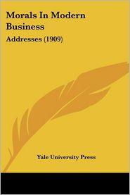Morals In Modern Business - Yale University Press