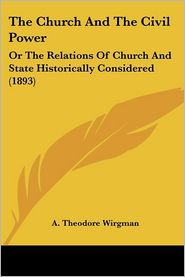 The Church And The Civil Power - A. Theodore Wirgman
