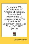 Synodalia V2: A Collection of Articles of Religion, Canons and Proceedings of Convocations in the Province of Canterbury; From the Y