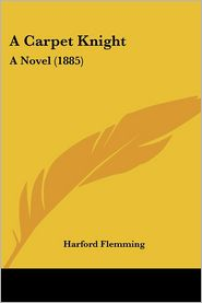A Carpet Knight: A Novel (1885) - Harford Flemming