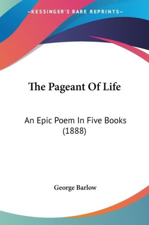 The Pageant of Life: An Epic Poem in Five Books (1888) - George Barlow