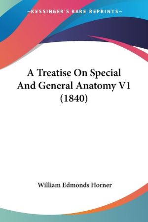 A Treatise On Special And General Anatomy V1 (1840) - William Edmonds Horner