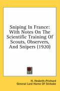 Sniping in France: With Notes on the Scientific Training of Scouts, Observers, and Snipers (1920)