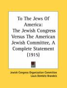 To the Jews of America: The Jewish Congress Versus the American Jewish Committee, a Complete Statement (1915)