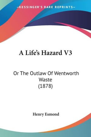 A Life's Hazard V3: Or the Outlaw of Wentworth Waste (1878) - Henry Esmond