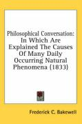 Philosophical Conversation: In Which Are Explained the Causes of Many Daily Occurring Natural Phenomena (1833)