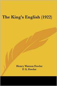 The King's English (1922) - Henry Watson Fowler, F.G. Fowler