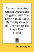 Charters, Acts and Official Documents: Together with the Lease and Re-Lease by Trinity Church of a Portion of the King's Farm (1895)