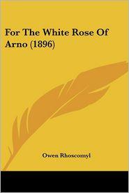 For the White Rose of Arno (1896) - Owen Rhoscomyl