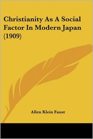 Christianity as a Social Factor in Modern Japan (1909) - Allen Klein Faust