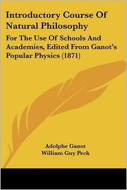 Introductory Course Of Natural Philosophy - Adolphe Ganot, William Guy Peck (Editor)