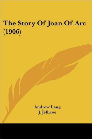 The Story of Joan of Arc (1906) - Andrew Lang, J. Jellicoe (Illustrator)