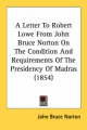 Letter to Robert Lowe from John Bruce Norton on the Condition and Requirements of the Presidency of Madras (1854) - John Bruce Norton