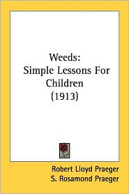 Weeds: Simple Lessons for Children (1913) - Robert Lloyd Praeger, S. Rosamond Praeger (Illustrator), R. J. Welch (Illustrator)