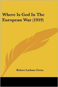 Where Is God in the European War (1919) - Robert Latham Owen