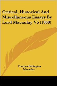 Critical, Historical and Miscellaneous Essays by Lord Macaulay V5 (1860) - Thomas Babington Macaulay