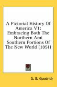 A Pictorial History of America V1: Embracing Both the Northern and Southern Portions of the New World (1851)