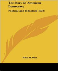The Story of American Democracy: Political and Industrial (1922) - Willis Mason West