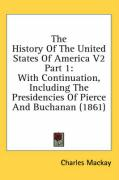 The History of the United States of America V2 Part 1: With Continuation, Including the Presidencies of Pierce and Buchanan (1861)