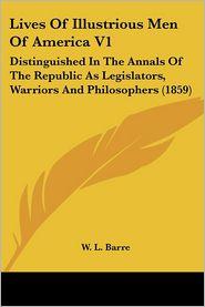 Lives Of Illustrious Men Of America V1 - W.L. Barre
